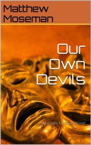 Our Own Devils (A Malcolm Connally Novel) Matthew Moseman