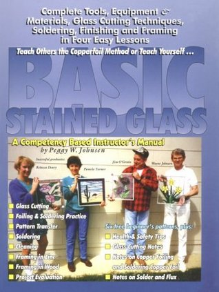 Basic Stained Glass: A Competency Based Instructors Manual Peggy W. Johnsen
