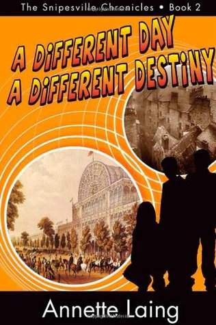 A Different Day, A Different Destiny (The Snipesville Chronicles, Book 2) Annette Laing