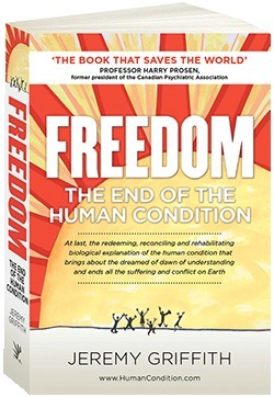 FREEDOM: The End Of The Human Condition  by  Jeremy Griffith
