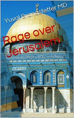 Rage over Jerusalem  by  Yuval Brandstetter