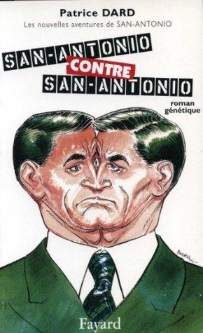 San-Antonio contre San-Antonio : Les nouvelles aventures de San-Antonio Patrice Dard