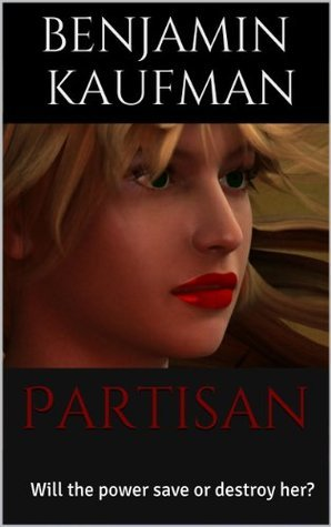 Partisan: Will the power save or destroy her? (The savior chronicles Book 1) Benjamin Kaufman