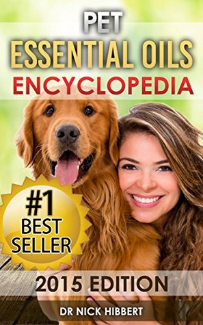 Pet Essential Oils: Encyclopedia 2015 Edition  by  Nick Hibbert