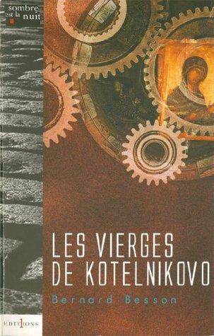 Les Vierges de Kotelnikovo (Editions 1 - Littérature française et étrangère)  by  Bernard Besson