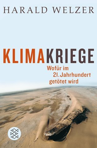 Klimakriege. Wofür im 21. Jahrhundert getötet wird Harald Welzer