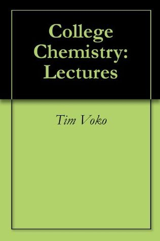 College Chemistry: Lectures Tim Voko