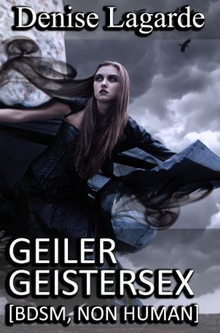 Geiler Geistersex [BDSM, Non Human] (NonHuman Geschichten von Denise Lagarde 11) Denise Lagarde