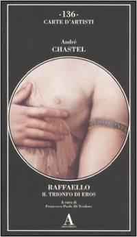 Raffaello : Il trionfo di Eros  by  André Chastel