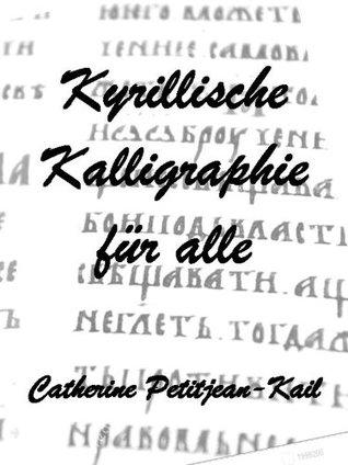 Kyrillische Kalligraphie für alle (Schriftarte der Welt 2)  by  Catherine Petitjean-Kail