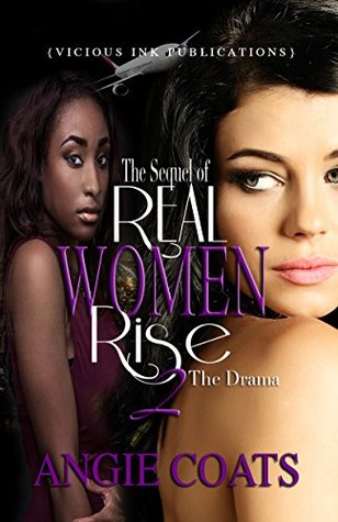 The Sequel of Real Women Rise II: The Drama  by  Angie Coats