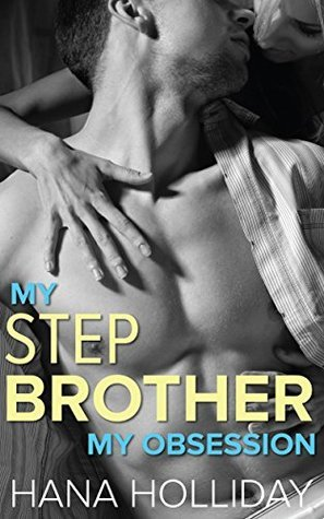 My Stepbrother, My Obsession  by  Hana Holliday