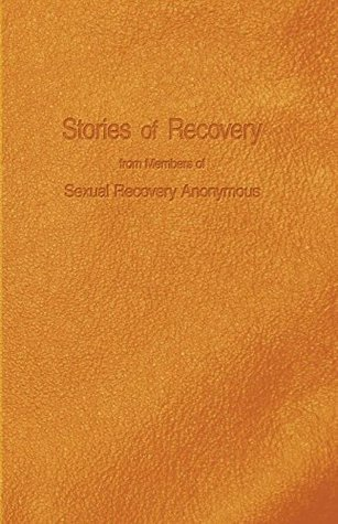 Stories of Recovery: From Members of Sexual Recovery Anonymous  by  Science Research Associates