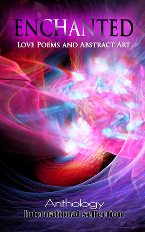 ENCHANTED - Love Poems and Abstract Art  by  Hank Beukema