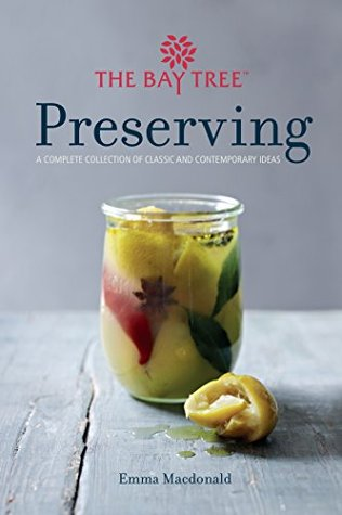 Bay Tree Preserving: A Complete Collection of Classic and Contemporary Ideas Emma MacDonald