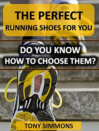 The Perfect Running Shoes For You: Do You Know How To Choose Them? Tony Simmons