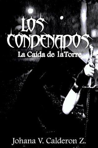 Los Condenados: La Caída de la Torre  by  Johana Calderon Zerpa