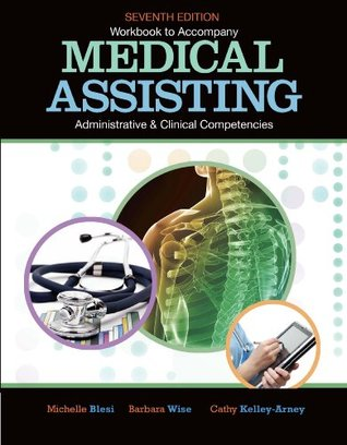 Workbook for Blesi/Wise/Kelly-Arneys Medical Assisting Adminitrative and Clinical Competencies, 7th Michelle Blesi