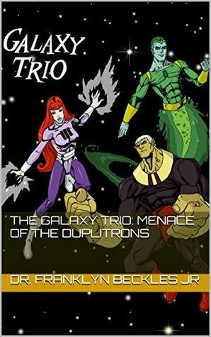 THE GALAXY TRIO: MENACE OF THE DUPLITRONS  by  Dr. Franklyn Beckles Jr