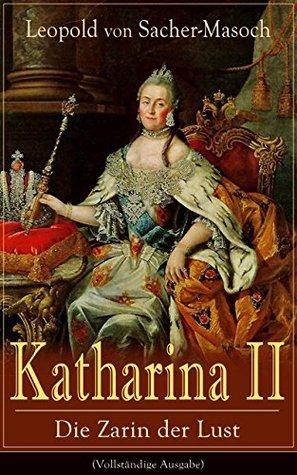Katharina II: Die Zarin der Lust (Vollständige Ausgabe): Russische Hofgeschichten  by  Leopold von Sacher-Masoch