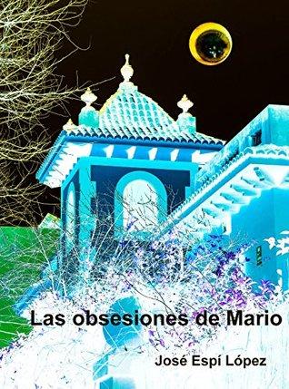 Las obsesiones de Mario  by  José Espí López