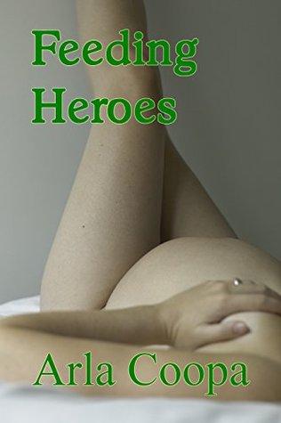 Feeding Heroes (Bite Sized Arla Book 21)  by  Arla Coopa