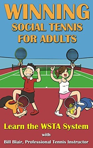 Winning Social Tennis for Adults: Learn the WSTA System  by  William Blair