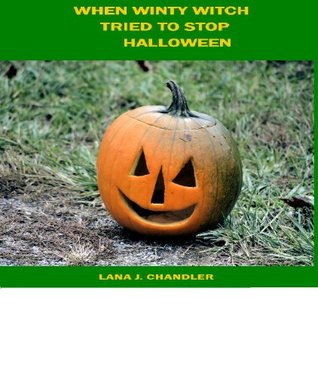 When Winty Witch Tried To Stop Halloween Lana J. Chandler