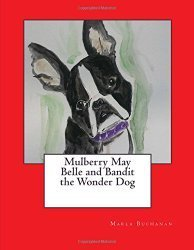 Mulberry May Belle and Bandit the Wonder Dog  by  Marla Buchanan
