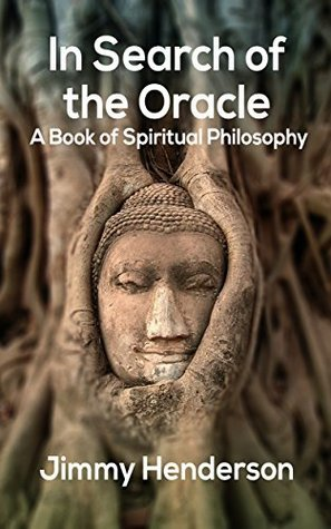 In Search of the Oracle: A Book of Spiritual Philosophy Jimmy Henderson