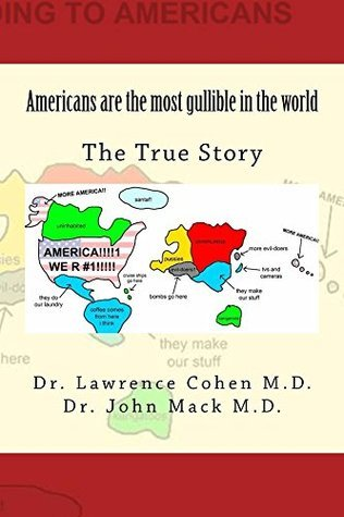 Americans are the most gullible in the world  by  Lawrence Cohen
