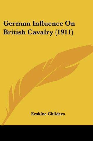 German Influence on British Cavalry (1911) Erskine Childers