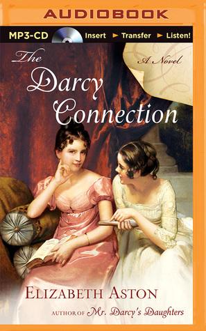 Darcy Connection, The: A Novel Elizabeth Aston