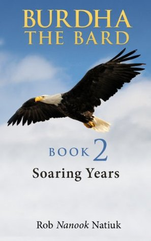 BURDHA THE BARD: SOARING YEARS Rob Nanook Natiuk