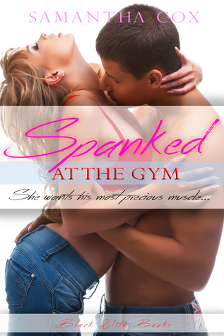 Spanked at The Gym  by  Samantha Cox