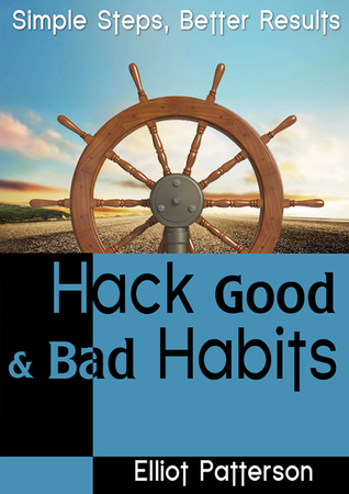 Hack Good and Bad Habits  by  Elliot Patterson