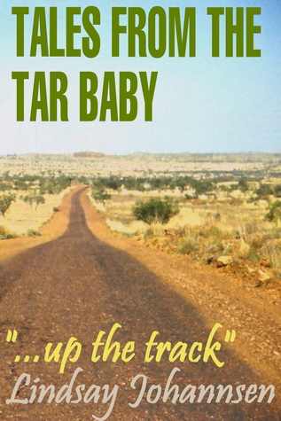Tales From The Tar Baby ...Up The Track Lindsay Johannsen