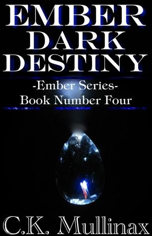 Ember Dark Destiny (Book Four)  by  C.K. Mullinax