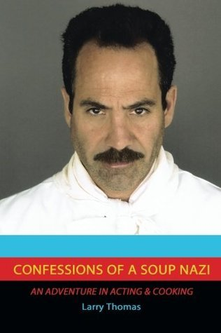 Confessions of a Soup Nazi: An Adventure in Acting and Cooking  by  Larry Thomas