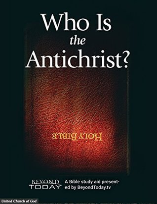 Who Is the Antichrist? - A Bible Study Aid Presented By BeyondToday.tv United Church of God