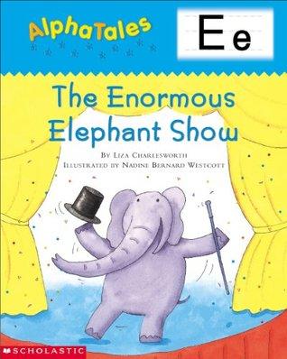 AlphaTales: E: The Enormous Elephant Show Liza Charlesworth