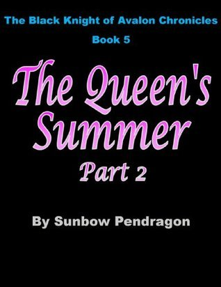 The Queens Summer, Part 2 (The Black knight of Avalon Chronicles Book 5)  by  Sunbow Pendragon