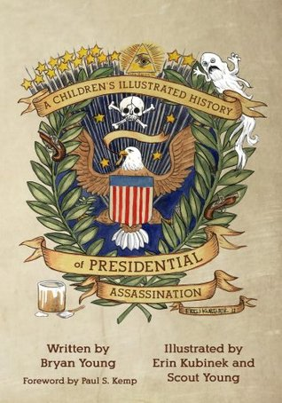 A Childrens Illustrated History of Presidential Assassination Bryan Young