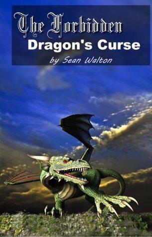 Dragons Curse: The Forbidden (Volume 3)  by  Sean Walton