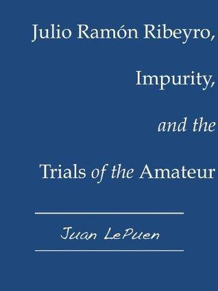 Julio Ramón Ribeyro, Impurity, and the Trials of the Amateur Juan LePuen