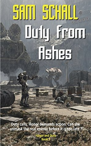 Duty from Ashes (Honor and Duty, #2) Sam Schall