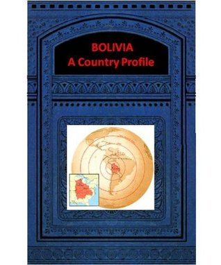 BOLIVIA A COUNTRY PROFILE  by  Library of Congress - Federal Research Division