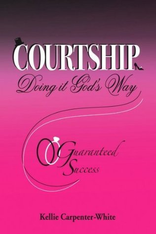 COURTSHIP, Doing it Gods Way Guaranteed Success  by  Kellie Carpenter-White