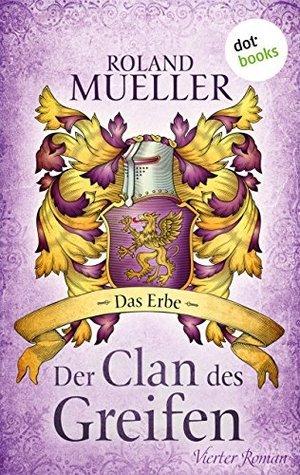 Der Clan des Greifen: Das Erbe: Vierter Roman  by  Roland Mueller