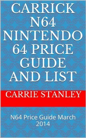 Carrick N64 Nintendo 64 Price Guide And List: N64 Price Guide March 2014  by  Carrie Stanley